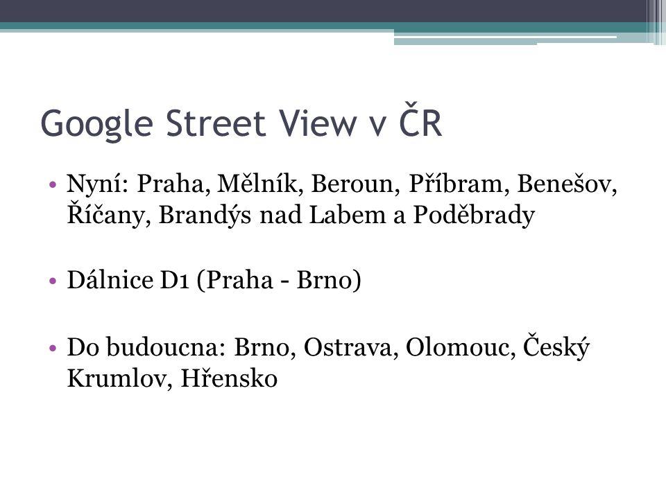 Google Street View v ČR Nyní: Praha, Mělník, Beroun, Příbram, Benešov, Říčany, Brandýs nad Labem a Poděbrady Dálnice D1 (Praha - Brno) Do budoucna: Brno, Ostrava, Olomouc, Český Krumlov, Hřensko