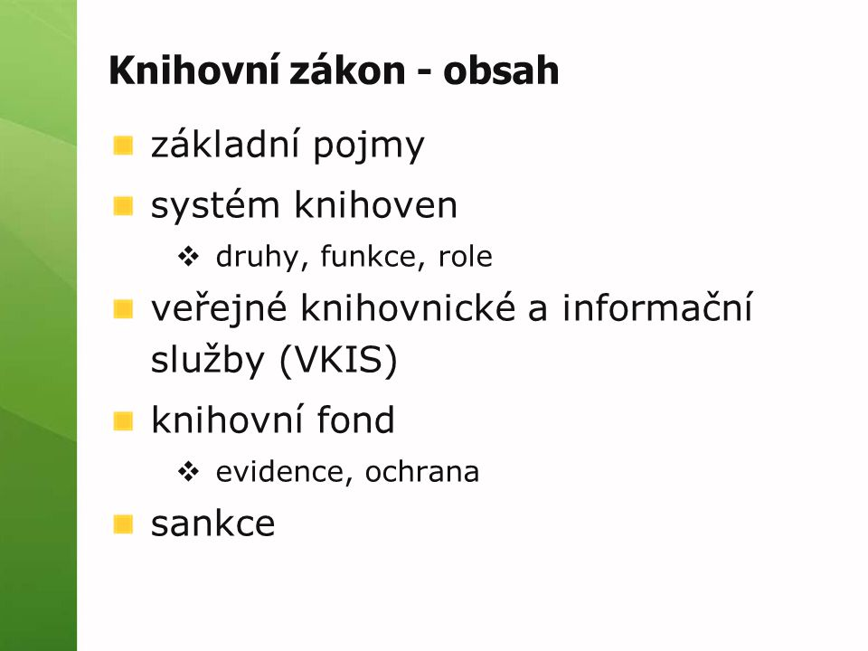 Knihovní zákon - obsah základní pojmy systém knihoven  druhy, funkce, role veřejné knihovnické a informační služby (VKIS) knihovní fond  evidence, ochrana sankce