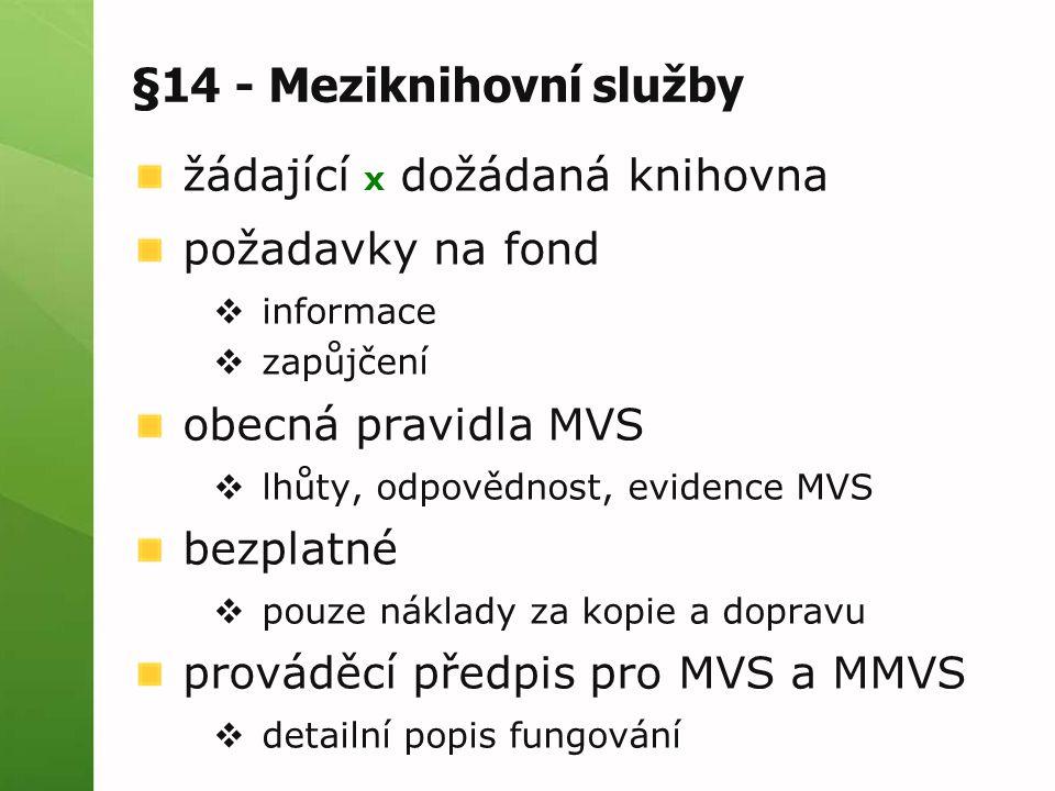 §14 - Meziknihovní služby žádající x dožádaná knihovna požadavky na fond  informace  zapůjčení obecná pravidla MVS  lhůty, odpovědnost, evidence MVS bezplatné  pouze náklady za kopie a dopravu prováděcí předpis pro MVS a MMVS  detailní popis fungování