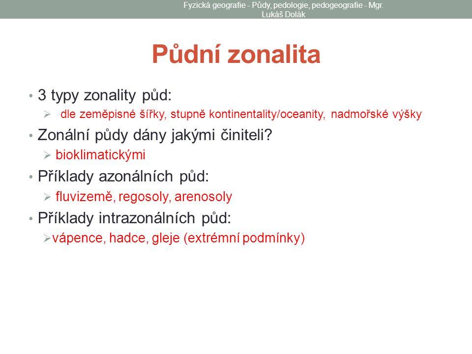 Půdní zonalita 3 typy zonality půd:  dle zeměpisné šířky, stupně kontinentality/oceanity, nadmořské výšky Zonální půdy dány jakými činiteli?  biokli