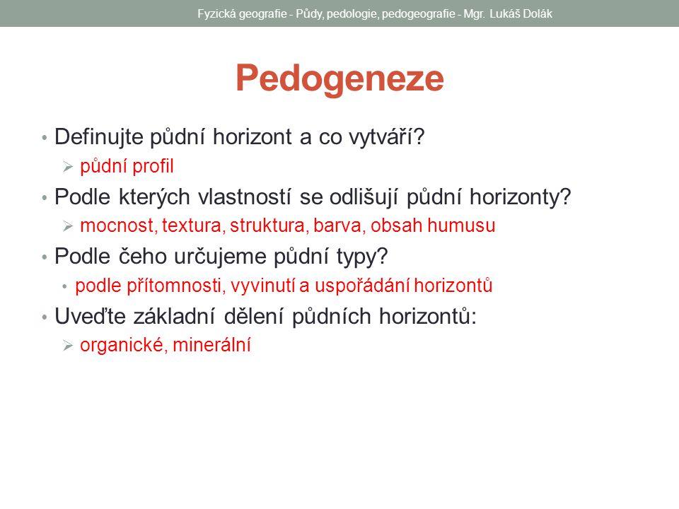 Pedogeneze Definujte půdní horizont a co vytváří?  půdní profil Podle kterých vlastností se odlišují půdní horizonty?  mocnost, textura, struktura,