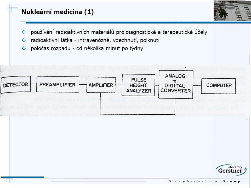 B i o c y b e r n e t i c s G r o u p Nukleární medicína (1)  používání radioaktivních materiálů pro diagnostické a terapeutické účely  radioaktivní