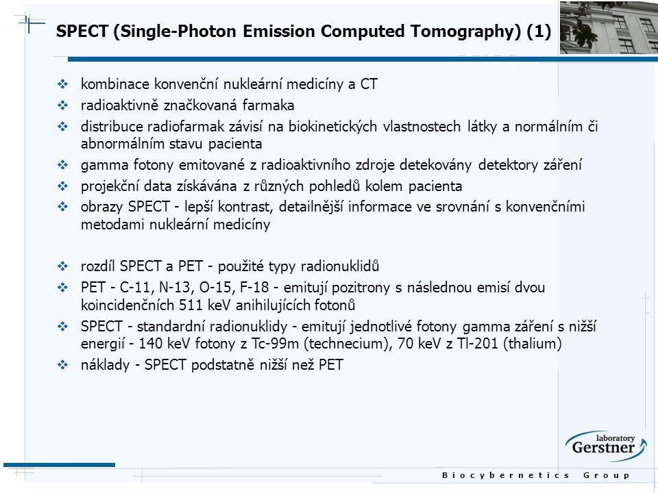 B i o c y b e r n e t i c s G r o u p SPECT (Single-Photon Emission Computed Tomography) (1)  kombinace konvenční nukleární medicíny a CT  radioakti