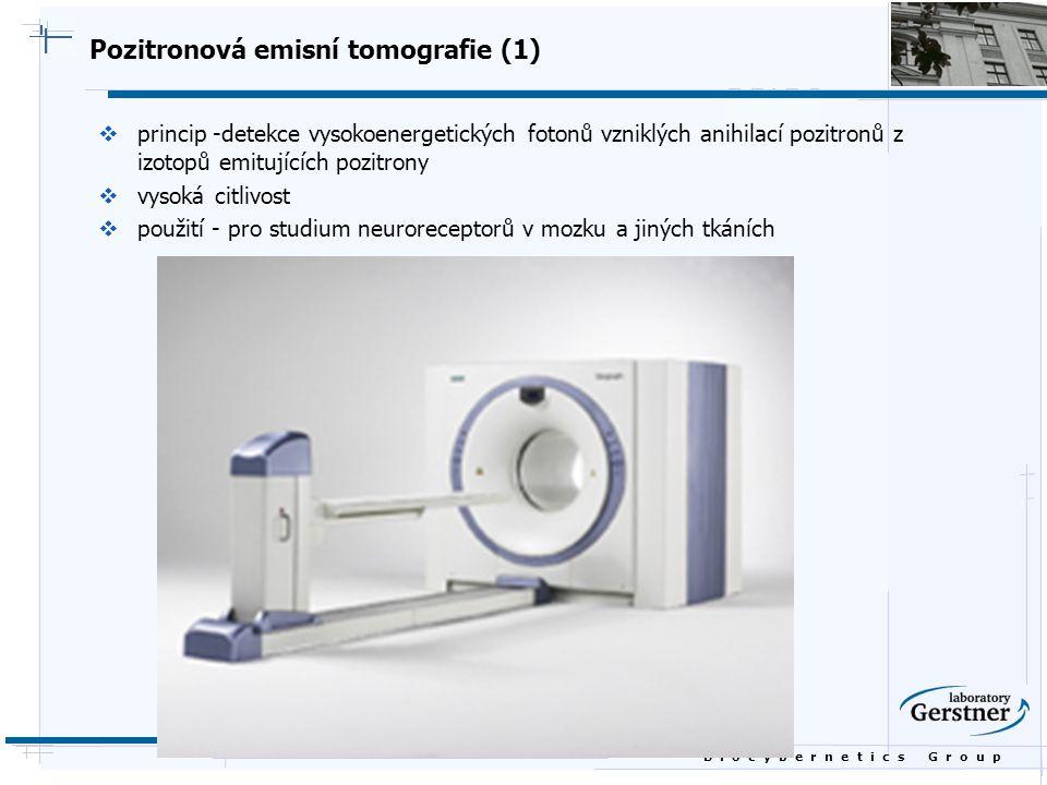 B i o c y b e r n e t i c s G r o u p Pozitronová emisní tomografie (1)  princip -detekce vysokoenergetických fotonů vzniklých anihilací pozitronů z
