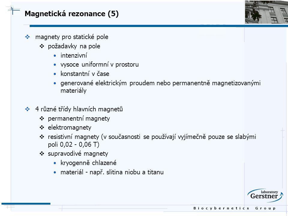 B i o c y b e r n e t i c s G r o u p Magnetická rezonance (5)  magnety pro statické pole  požadavky na pole intenzivní vysoce uniformní v prostoru
