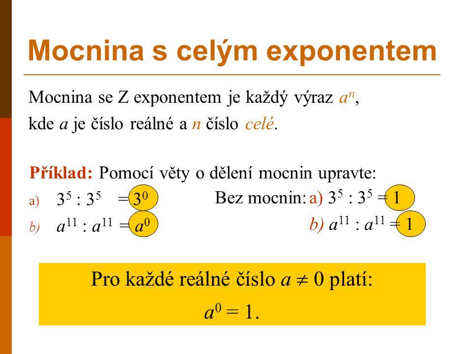 Příklad: Pomocí věty o dělení mocnin upravte: a) 3 5 : 3 5 b) a 11 : a 11 Mocnina se Z exponentem je každý výraz a n, kde a je číslo reálné a n číslo