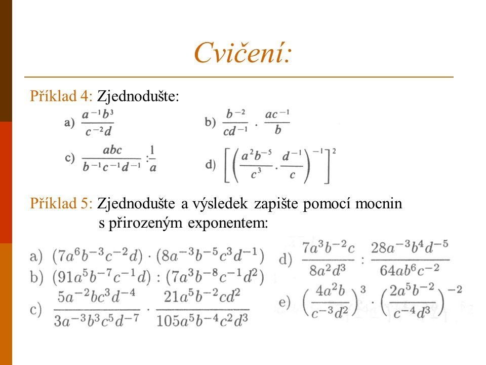 Cvičení: Příklad 5: Zjednodušte a výsledek zapište pomocí mocnin s přirozeným exponentem: Příklad 4: Zjednodušte: