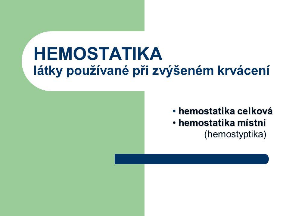HEMOSTATIKA látky používané při zvýšeném krvácení hemostatika celková hemostatika celková hemostatika místní hemostatika místní (hemostyptika)