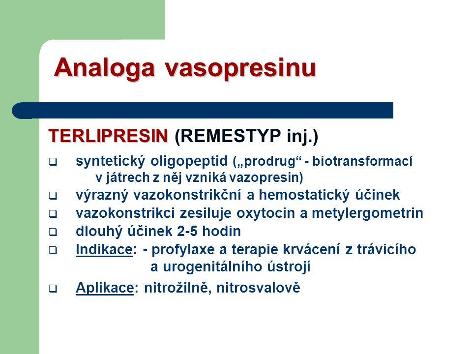 """Analoga vasopresinu TERLIPRESIN TERLIPRESIN (REMESTYP inj.)  syntetický oligopeptid (""""prodrug - biotransformací v játrech z něj vzniká vazopresin)  výrazný vazokonstrikční a hemostatický účinek  vazokonstrikci zesiluje oxytocin a metylergometrin  dlouhý účinek 2-5 hodin  Indikace: - profylaxe a terapie krvácení z trávicího a urogenitálního ústrojí  Aplikace: nitrožilně, nitrosvalově"""