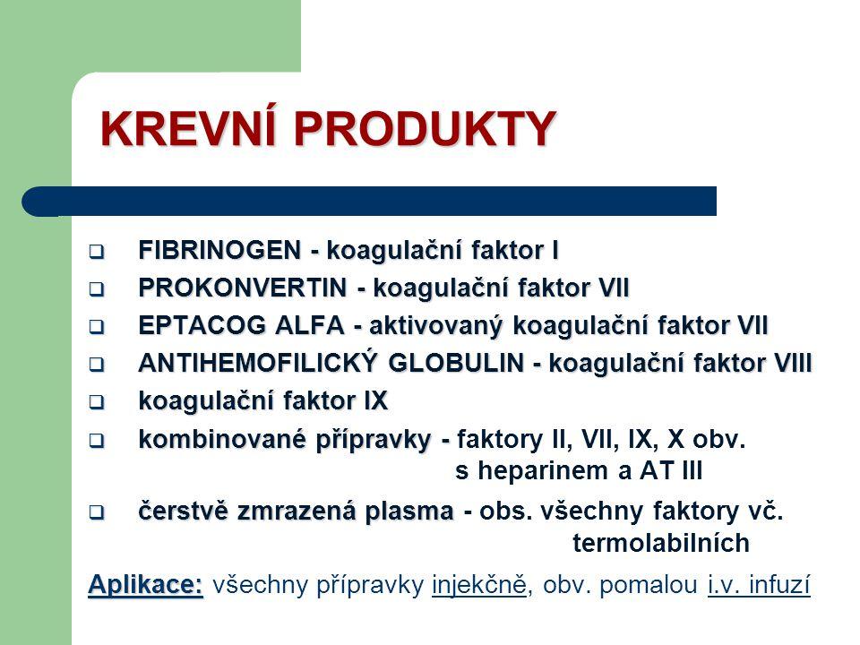 KREVNÍ PRODUKTY  FIBRINOGEN - koagulační faktor I  PROKONVERTIN - koagulační faktor VII  EPTACOG ALFA - aktivovaný koagulační faktor VII  ANTIHEMOFILICKÝ GLOBULIN - koagulační faktor VIII  koagulační faktor IX  kombinované přípravky -  kombinované přípravky - faktory II, VII, IX, X obv.