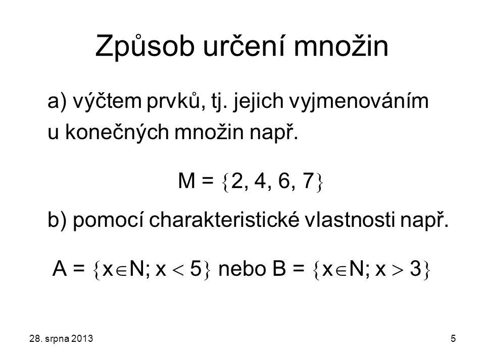 Způsob určení množin a) výčtem prvků, tj. jejich vyjmenováním u konečných množin např. M =  2, 4, 6, 7  b) pomocí charakteristické vlastnosti např.