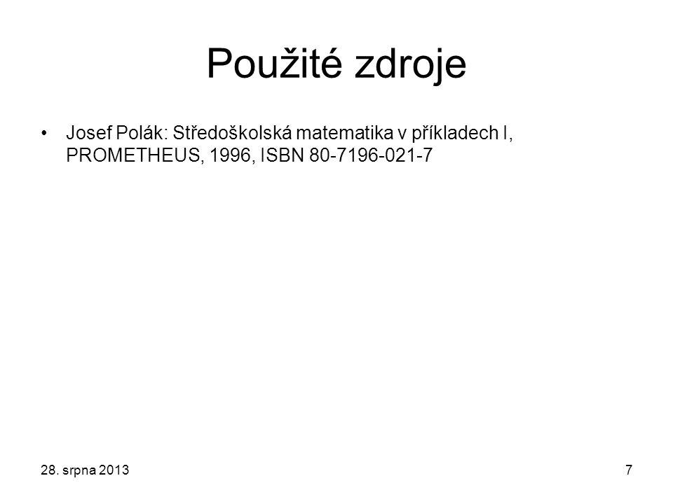 7 Použité zdroje Josef Polák: Středoškolská matematika v příkladech I, PROMETHEUS, 1996, ISBN 80-7196-021-7