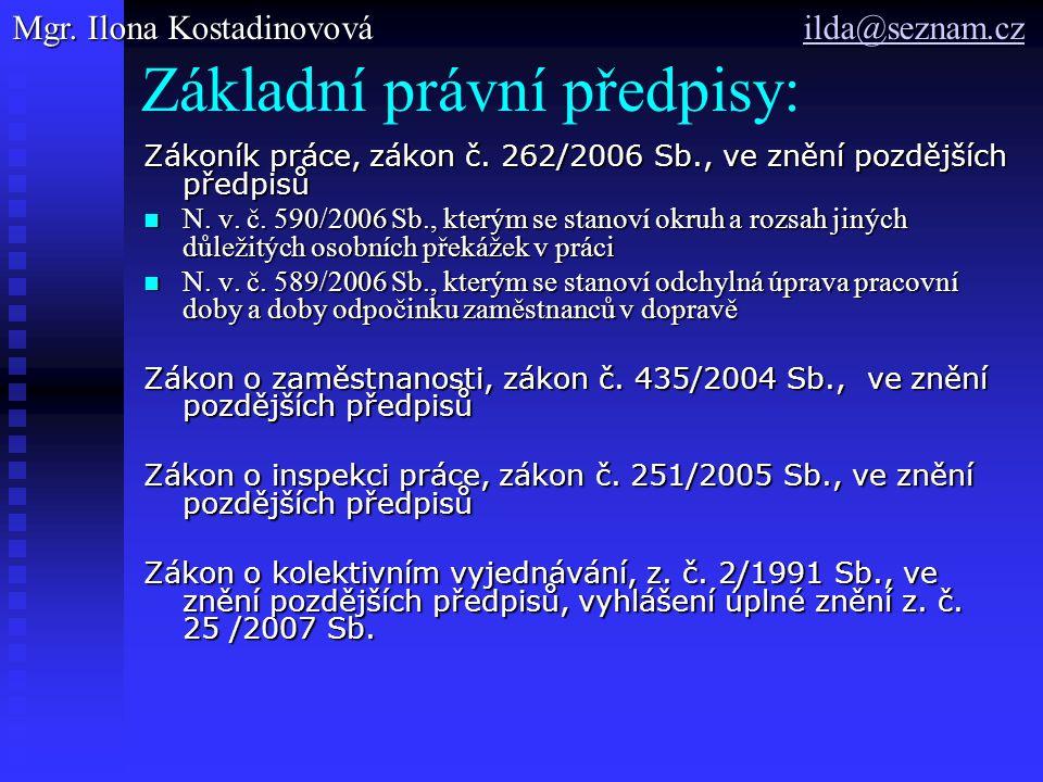 Základní právní předpisy: Zákoník práce, zákon č. 262/2006 Sb., ve znění pozdějších předpisů N.