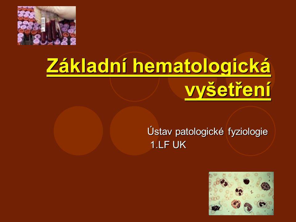 Základní hematologická vyšetření Ústav patologické fyziologie 1.LF UK 1.LF UK