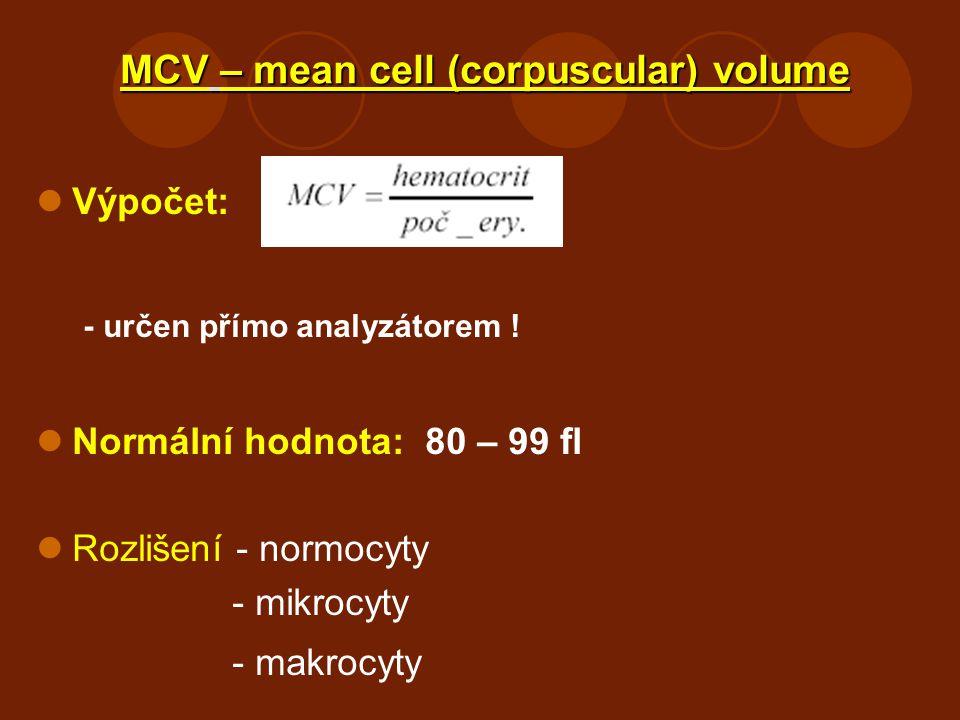 MCV – mean cell (corpuscular) volume Výpočet: - určen přímo analyzátorem ! Normální hodnota: 80 – 99 fl Rozlišení - normocyty - mikrocyty - makrocyty