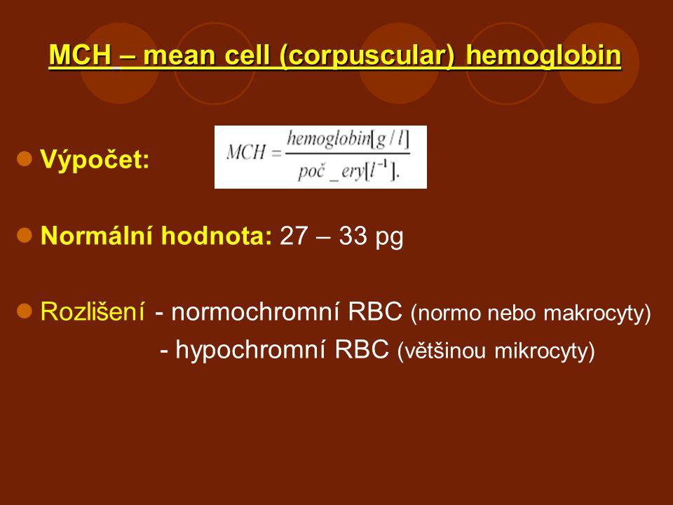 MCH – mean cell (corpuscular) hemoglobin Výpočet: Normální hodnota: 27 – 33 pg Rozlišení - normochromní RBC (normo nebo makrocyty) - hypochromní RBC (