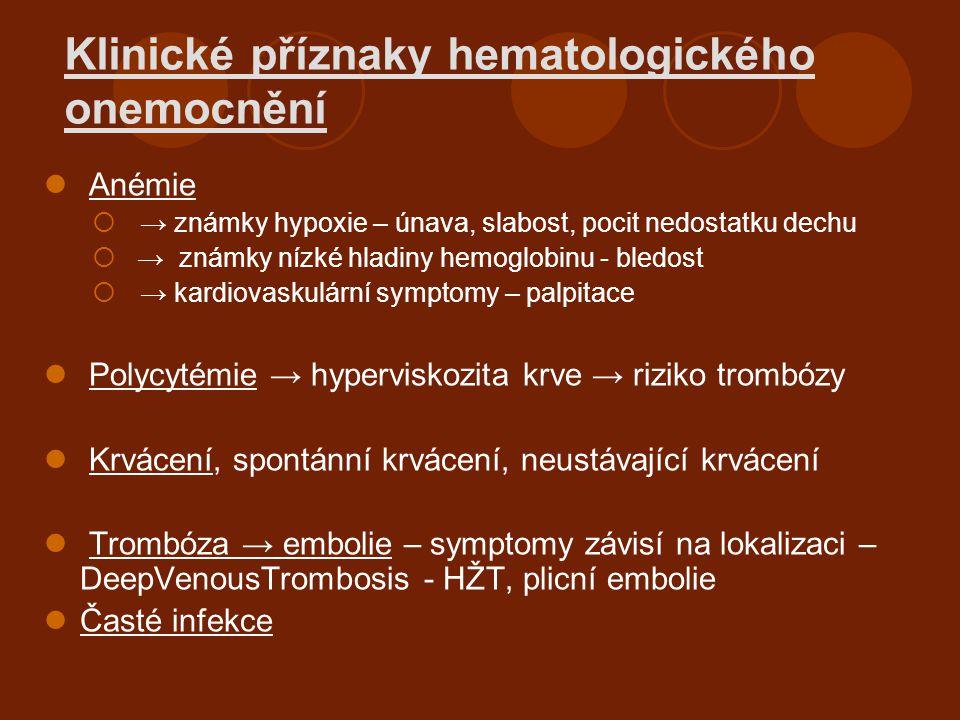 Klinické příznaky hematologického onemocnění Anémie  → známky hypoxie – únava, slabost, pocit nedostatku dechu  → známky nízké hladiny hemoglobinu -