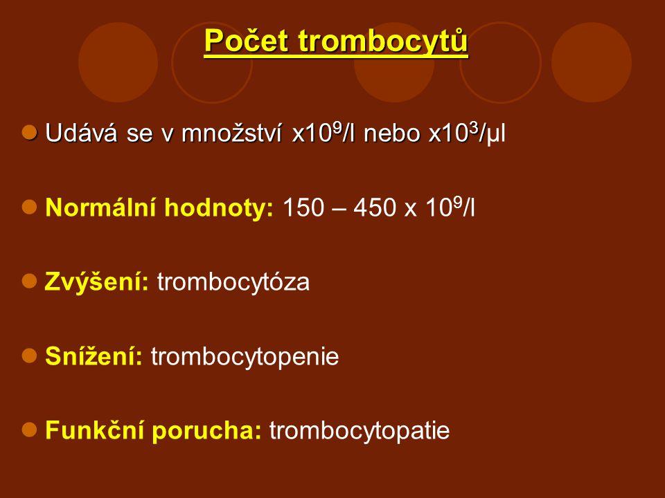 Počet trombocytů Udává se v množství x10 9 /l nebo x10 3 / Udává se v množství x10 9 /l nebo x10 3 /μl Normální hodnoty: 150 – 450 x 10 9 /l Zvýšení: