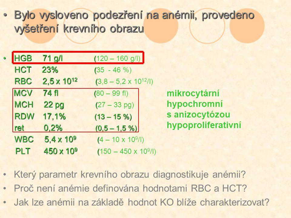 Bylo vysloveno podezření na anémii, provedeno vyšetření krevního obrazuBylo vysloveno podezření na anémii, provedeno vyšetření krevního obrazu HGB 71