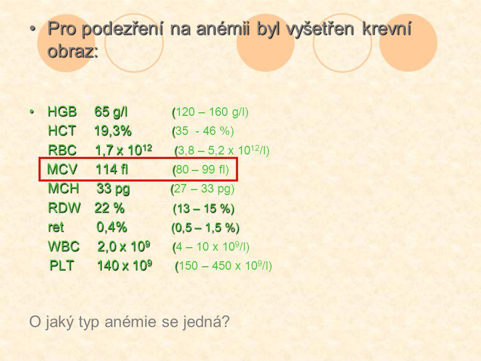 Pro podezření na anémii byl vyšetřen krevní obraz:Pro podezření na anémii byl vyšetřen krevní obraz: HGB 65 g/l (HGB 65 g/l (120 – 160 g/l) HCT 19,3%
