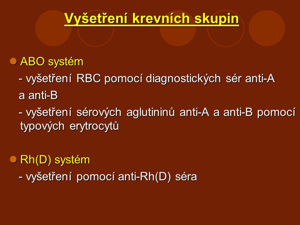 Vyšetření krevních skupin ABO systém ABO systém - vyšetření RBC pomocí diagnostických sér anti-A - vyšetření RBC pomocí diagnostických sér anti-A a an