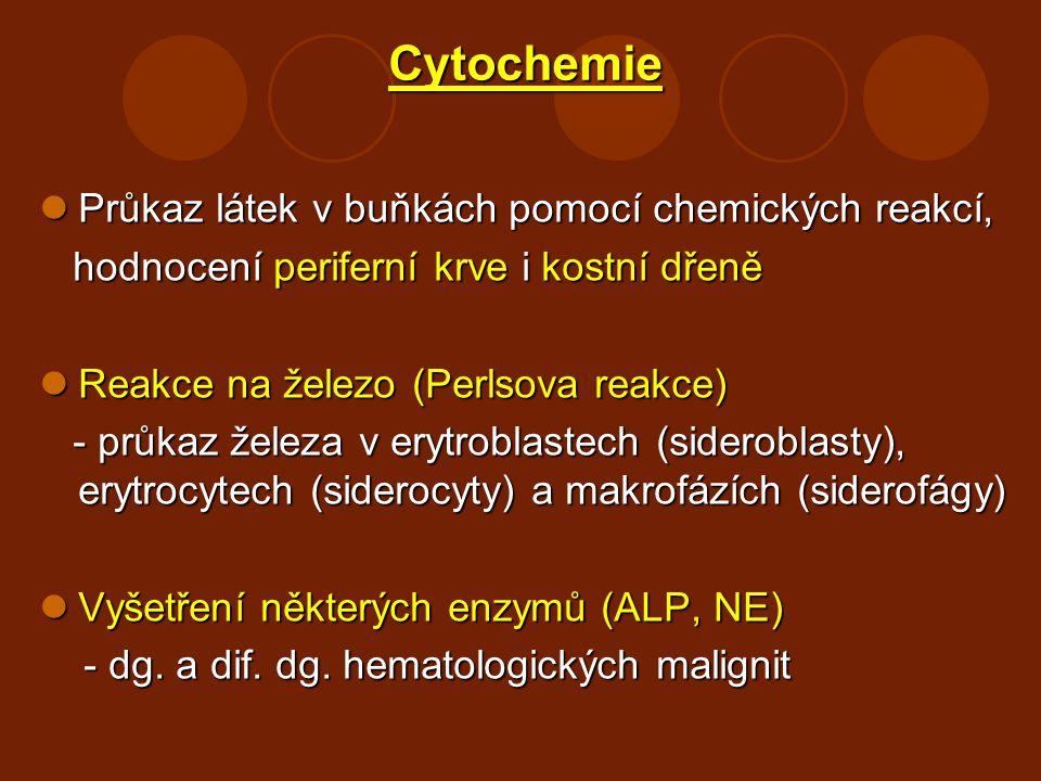 Cytochemie Průkaz látek v buňkách pomocí chemických reakcí, Průkaz látek v buňkách pomocí chemických reakcí, hodnocení periferní krve i kostní dřeně h