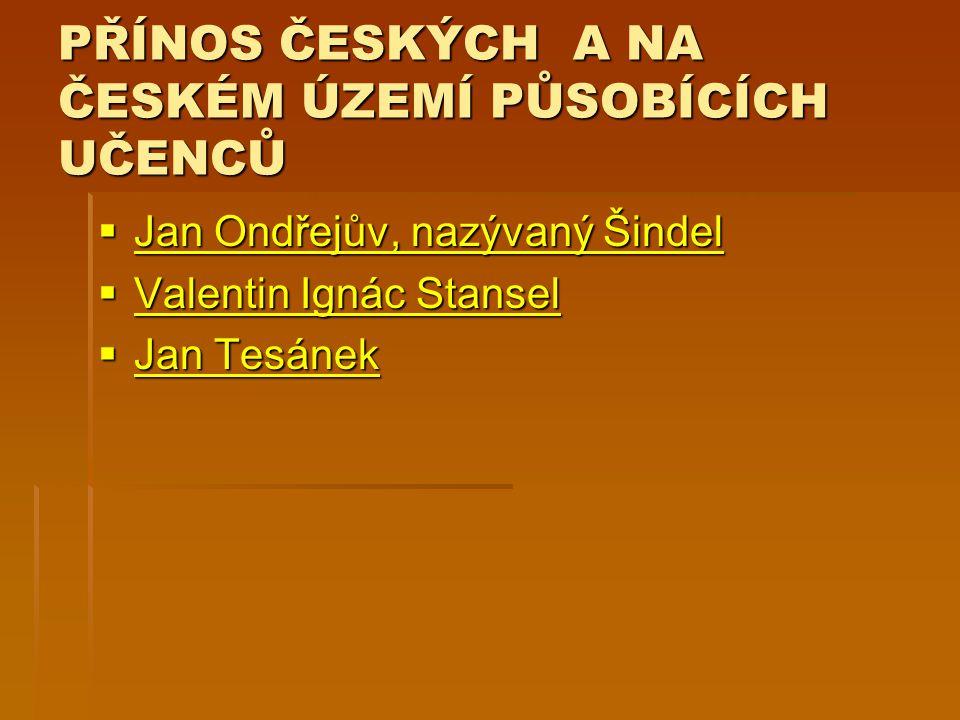 PŘÍNOS ČESKÝCH A NA ČESKÉM ÚZEMÍ PŮSOBÍCÍCH UČENCŮ  Jan Ondřejův, nazývaný Šindel Jan Ondřejův, nazývaný Šindel Jan Ondřejův, nazývaný Šindel  Valen