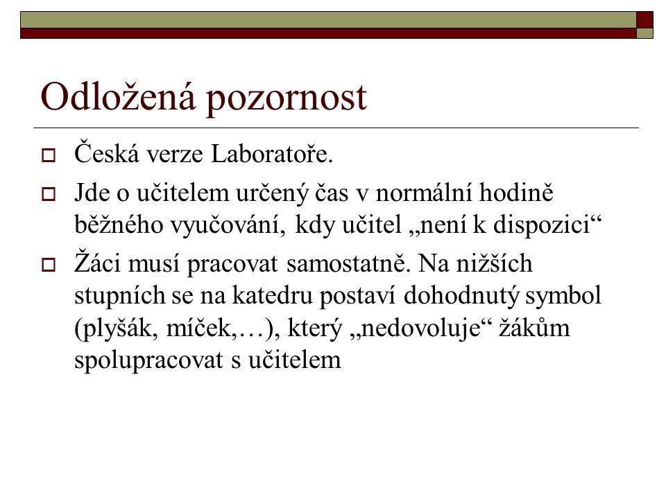 """Odložená pozornost  Česká verze Laboratoře.  Jde o učitelem určený čas v normální hodině běžného vyučování, kdy učitel """"není k dispozici""""  Žáci mus"""