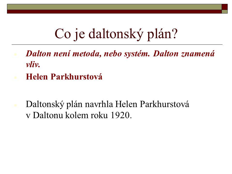 Co je daltonský plán?  Dalton není metoda, nebo systém. Dalton znamená vliv.  Helen Parkhurstová  Daltonský plán navrhla Helen Parkhurstová v Dalto
