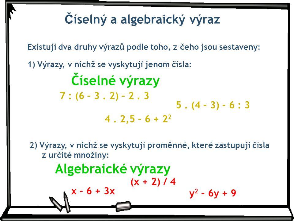 Existují dva druhy výrazů podle toho, z čeho jsou sestaveny: 1) Výrazy, v nichž se vyskytují jenom čísla: Číselné výrazy 2) Výrazy, v nichž se vyskytu