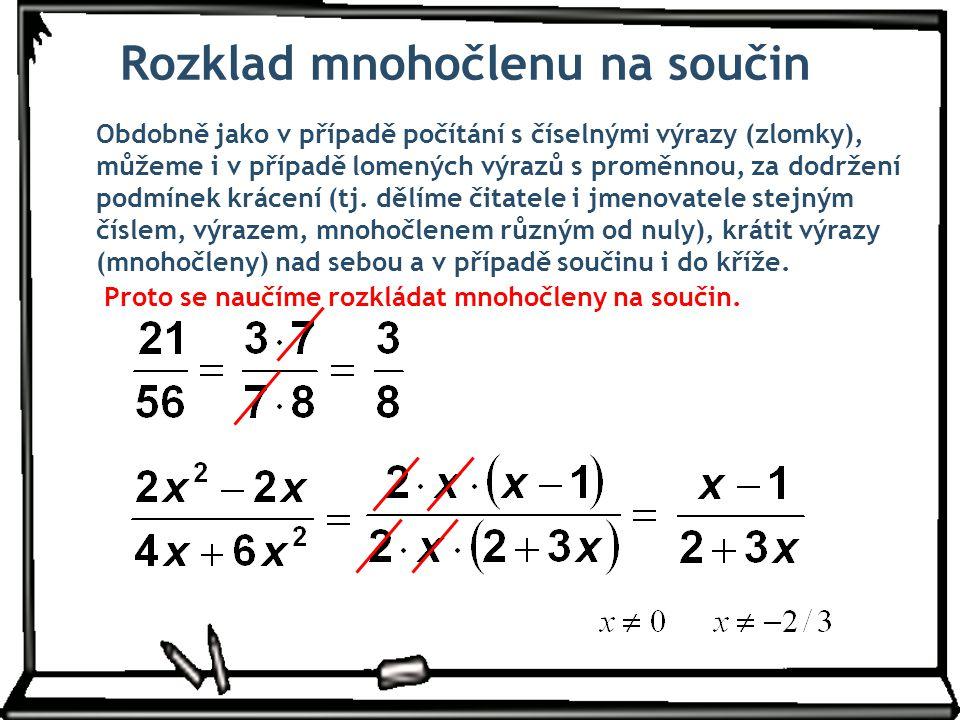 Obdobně jako v případě počítání s číselnými výrazy (zlomky), můžeme i v případě lomených výrazů s proměnnou, za dodržení podmínek krácení (tj. dělíme