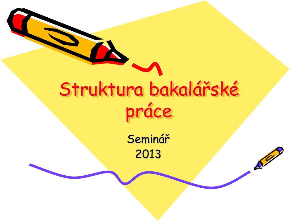 Struktura bakalářské práce Seminář2013