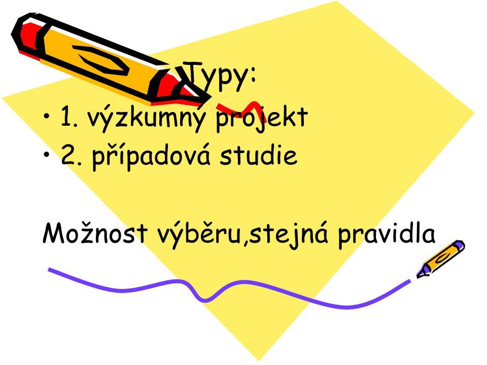 Typy: 1. výzkumný projekt 2. případová studie Možnost výběru,stejná pravidla