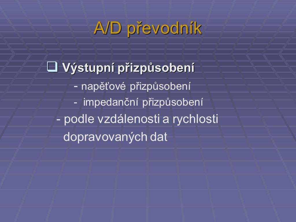 A/D převodník  Výstupní přizpůsobení - napěťové přizpůsobení - impedanční přizpůsobení - podle vzdálenosti a rychlosti dopravovaných dat