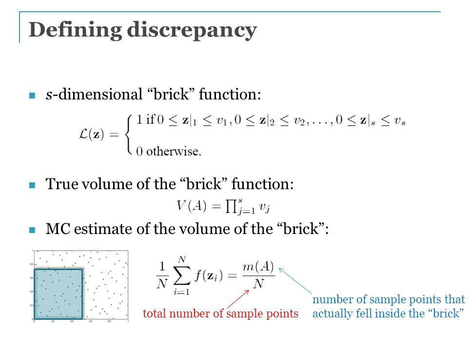Defining discrepancy s-dimensional brick function: True volume of the brick function: MC estimate of the volume of the brick : total number of sample points number of sample points that actually fell inside the brick