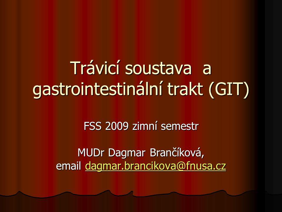 Trávicí soustava a gastrointestinální trakt (GIT) FSS 2009 zimní semestr MUDr Dagmar Brančíková, email dagmar.brancikova@fnusa.cz dagmar.brancikova@fn
