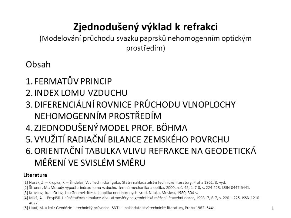 Zjednodušený výklad k refrakci (Modelování průchodu svazku paprsků nehomogenním optickým prostředím) Obsah 1.FERMATŮV PRINCIP 2.INDEX LOMU VZDUCHU 3.DIFERENCIÁLNÍ ROVNICE PRŮCHODU VLNOPLOCHY NEHOMOGENNÍM PROSTŘEDÍM 4.ZJEDNODUŠENÝ MODEL PROF.