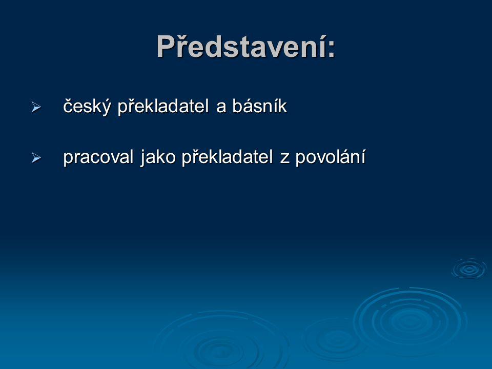 Představení:  český překladatel a básník  pracoval jako překladatel z povolání
