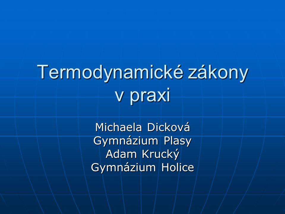 Termodynamické zákony v praxi Michaela Dicková Gymnázium Plasy Adam Krucký Gymnázium Holice