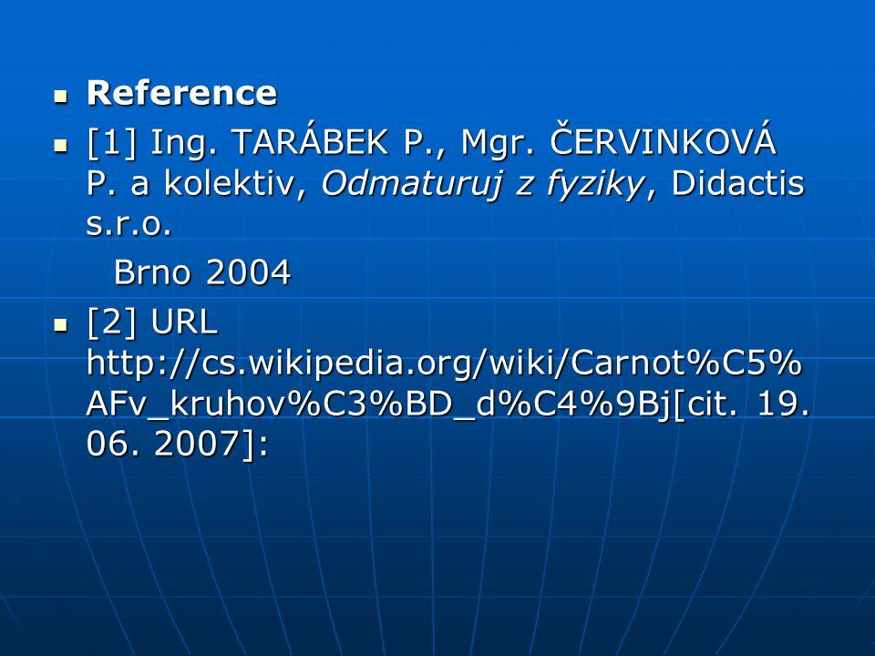 Reference Reference [1] Ing. TARÁBEK P., Mgr. ČERVINKOVÁ P. a kolektiv, Odmaturuj z fyziky, Didactis s.r.o. [1] Ing. TARÁBEK P., Mgr. ČERVINKOVÁ P. a