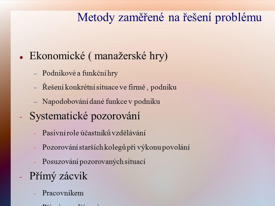 Metody zaměřené na řešení problému Ekonomické ( manažerské hry)  Podnikové a funkční hry  Řešení konkrétní situace ve firmě, podniku  Napodobování