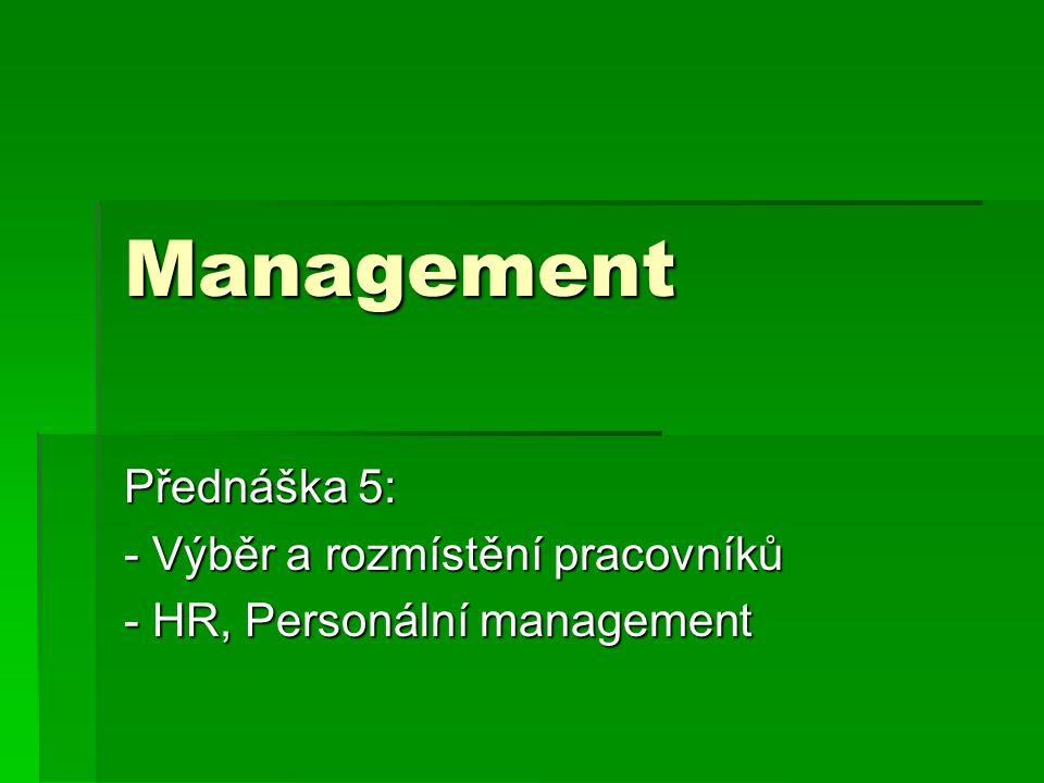 Management Přednáška 5: - Výběr a rozmístění pracovníků - HR, Personální management