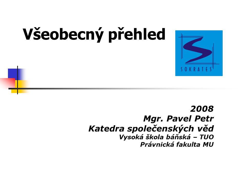 Všeobecný přehled 2008 Mgr. Pavel Petr Katedra společenských věd Vysoká škola báňská – TUO Právnická fakulta MU