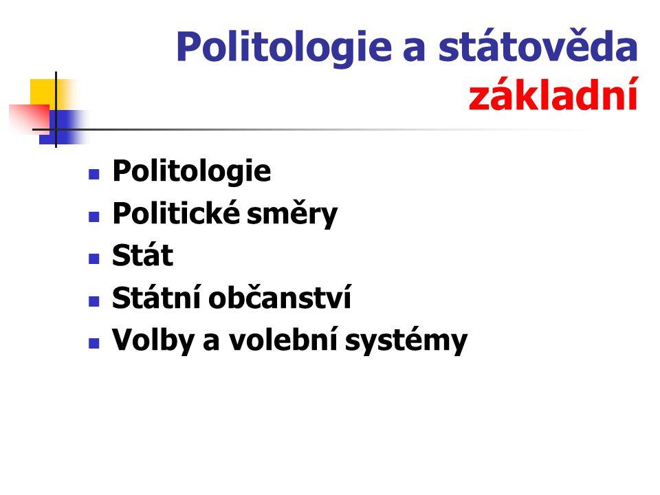 Politologie a státověda základní Politologie Politické směry Stát Státní občanství Volby a volební systémy