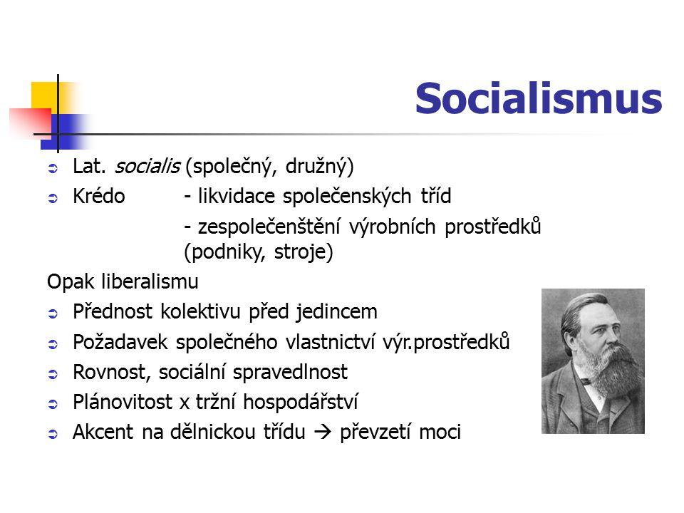 Socialismus  Lat. socialis (společný, družný)  Krédo - likvidace společenských tříd - zespolečenštění výrobních prostředků (podniky, stroje) Opak li