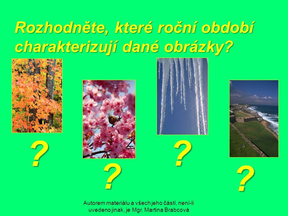 Autorem materiálu a všech jeho částí, není-li uvedeno jinak, je Mgr. Martina Brabcová Rozhodněte, které roční období charakterizují dané obrázky? ? ?
