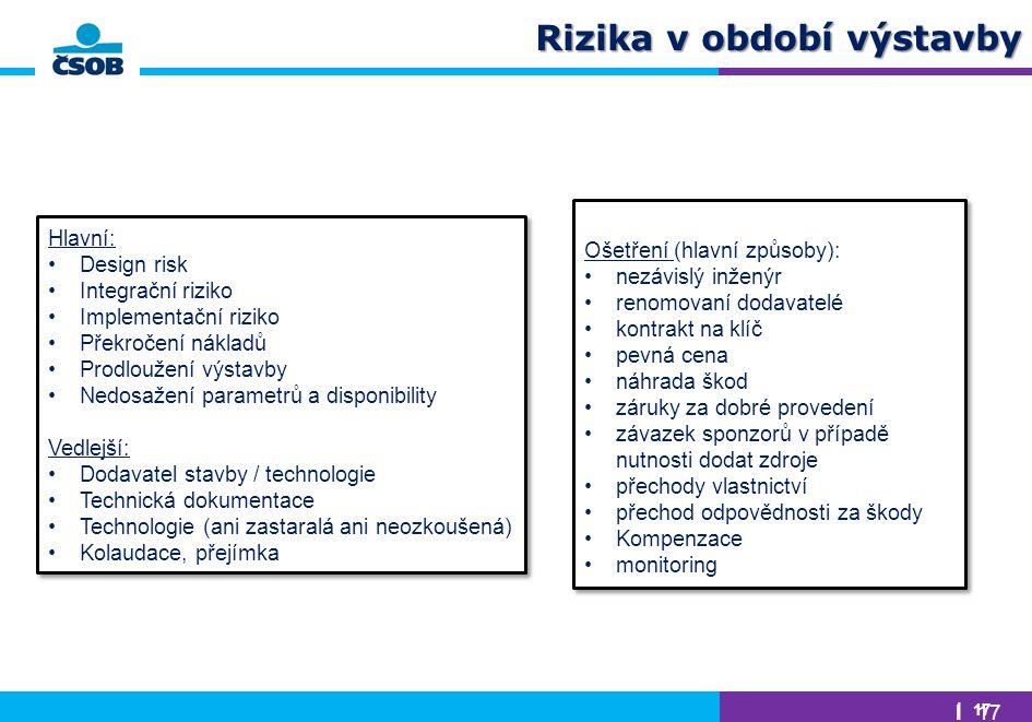 | 17 Hlavní: Design risk Integrační riziko Implementační riziko Překročení nákladů Prodloužení výstavby Nedosažení parametrů a disponibility Vedlejší:
