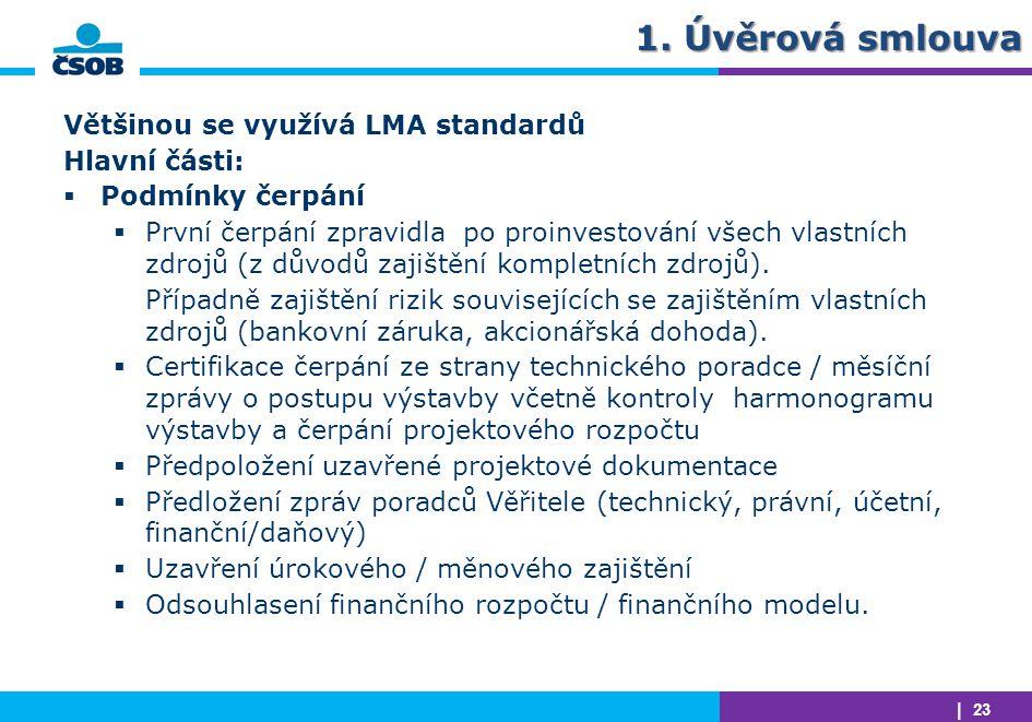 | 23 1. Úvěrová smlouva Většinou se využívá LMA standardů Hlavní části:  Podmínky čerpání  První čerpání zpravidla po proinvestování všech vlastních