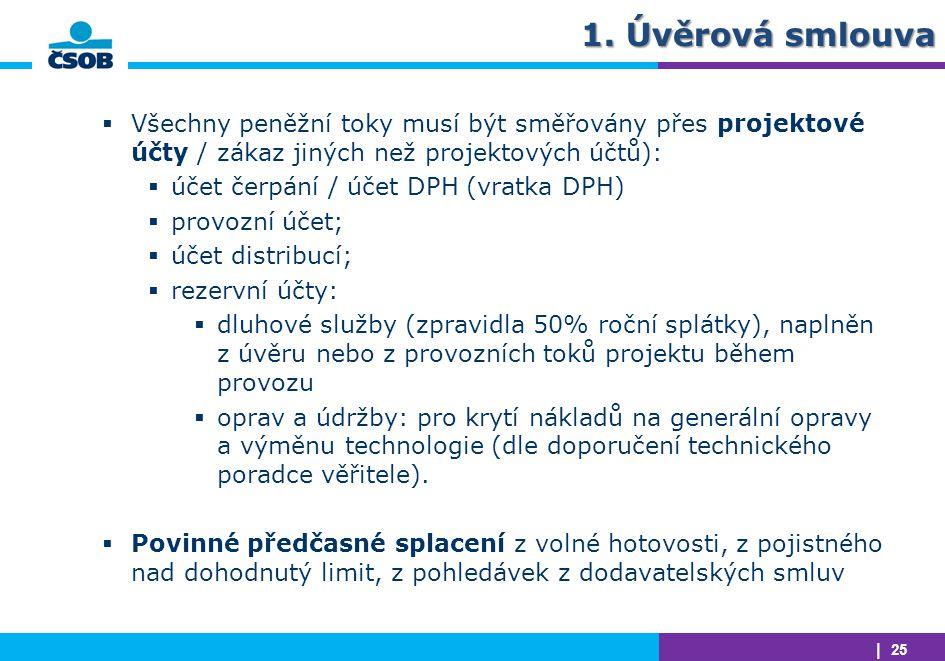 | 25 1. Úvěrová smlouva  Všechny peněžní toky musí být směřovány přes projektové účty / zákaz jiných než projektových účtů):  účet čerpání / účet DP