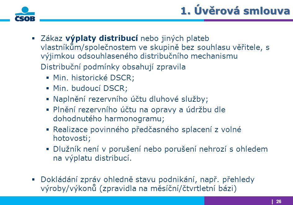| 26 1. Úvěrová smlouva  Zákaz výplaty distribucí nebo jiných plateb vlastníkům/společnostem ve skupině bez souhlasu věřitele, s výjimkou odsouhlasen